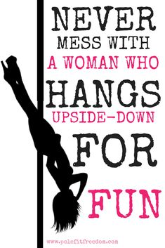 Pole Dancing Fitness Quote - Never Mess With A Woman Who Hangs Upside Down For Fun - Inspirational Pole Dancing Quotes