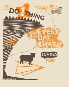 Do 1 Thing Every Day That Scares You: unless it gives you heartburn. ;)