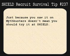 S.H.I.E.L.D. Recruit Survival Tip #237:Just because you saw it on Mythbusters doesn't mean you should try it at S.H.I.E.L.D.