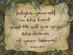 ... that God would grant them the desires of their hearts... especially those that line up with His will for them.