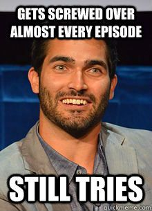 gets screwed over almost every episode still tries - Good Guy Hoechlin