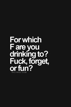 For which F are you drinking to?