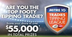 Are you the top Footy Tipping Tradie? Join the Mitre 10 Tradies Tipping League to score your share in over $55,000 in total prizes. Simply visit mitre10.com.au/footytips to sign-up now.