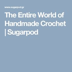 The Entire World of Handmade Crochet | Sugarpod