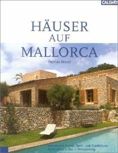 Häuser auf Mallorca - Individuelle Fincas, Dorf- und Stadthäuser. Architektur, Bau, Renovierung; von Thomas Drexel (via http://www.amazon.de)