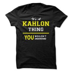 Its A KAHLON thing, you wouldnt understand !! #name #tshirts #KAHLON #gift #ideas #Popular #Everything #Videos #Shop #Animals #pets #Architecture #Art #Cars #motorcycles #Celebrities #DIY #crafts #Design #Education #Entertainment #Food #drink #Gardening #Geek #Hair #beauty #Health #fitness #History #Holidays #events #Home decor #Humor #Illustrations #posters #Kids #parenting #Men #Outdoors #Photography #Products #Quotes #Science #nature #Sports #Tattoos #Technology #Travel #Weddings #Women