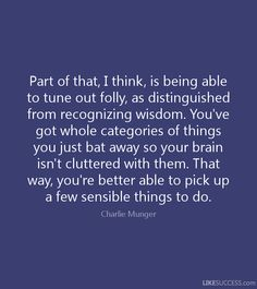 You've got whole categories of things you just bat away so your brain isn't cluttered with them. That way, you're better able to pick up a few sensible things to do. - Google Search