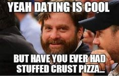 Stuffed Crust Pizza - Funny Memes About Being Single