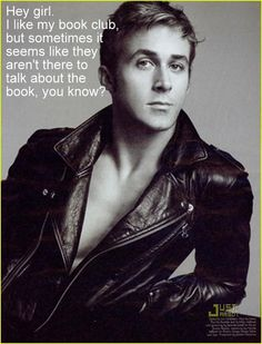 Hey girl... You can join my book club anytime, Ryan. Anytime.