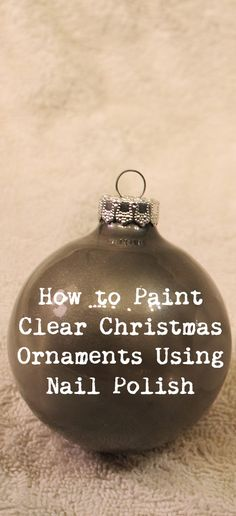 If you have some plain clear Christmas ornaments, either glass or plastic, consider painting them this year for Christmas.  Most ladies already have plenty of nail polish at their home, so why not paint them with nail polish?  Here are the steps for how to paint clear Christmas ornaments with nail polish.