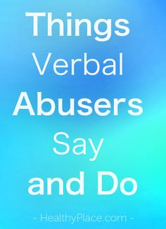 """""""Abusive people, men and women, say and do similar things to control their victims. The delivery may vary in tone or type, but the effect is the same."""" www.HealthyPlace.com"""