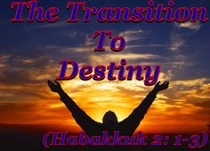 "#4 ""The Transition To Destiny"" (Habakkuk 2: 1-3)"