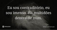 Eu sou contraditório, eu sou imenso. Há multidões dentro de mim. — Walt Whitman