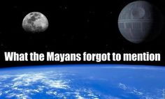 What the Mayans forgot to mention - 12/21/2012