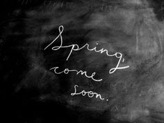 Spring come soon...
