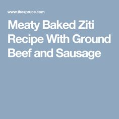 Meaty Baked Ziti Recipe With Ground Beef and Sausage