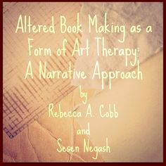 Altered Book Making as a Form of Art Therapy: A Narrative Approach by Rebecca A. Cobb and Sesen Negash. Altered book making is a form of art in which people alter an existing book using a variety of materials. In narrative therapy the primary objective is to help clients find stories in their lives that allow them to gain flexibility and insight in their ability to resolve challenges. We show how altered book making can help clients explore their lives for alternative narratives.