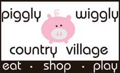 Piggly Wiggly Country Village - lots of interesting little shops - delicatessens arts & crafts etc etc ...