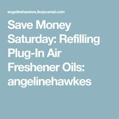 Save Money Saturday: Refilling Plug-In Air Freshener Oils: angelinehawkes