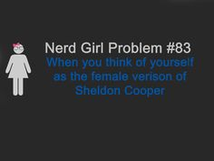 """Sadly, I've had someone call me the female """"version"""" of Sheldon before..."""