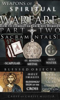 Weapons of Spiritual Warfare: Part Two  SACRAMENTALS: Since we as humans are physical beings having a body, and spiritual beings having a soul, spiritual warfare can consist of physical things that...