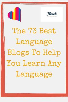 Language learning: The 73 Best Language Blogs To Help You Learn Any Language  Repin this post for later!