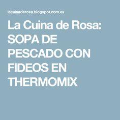 La Cuina de Rosa: SOPA DE PESCADO CON FIDEOS EN THERMOMIX
