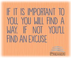#Phrases #HappyTuesday If it is important to you, you will find a way. If not you'll find an excuse