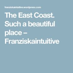 The East Coast. Such a beautiful place Beach Place, Work Travel, Travel Around, East Coast, Travelling, Beautiful Places