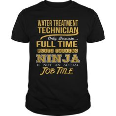WATER TREATMENT TECHNICIAN Only Because Full Time Multi Tasking NINJA Is Not An Actual Job Title T-Shirts, Hoodies. Get It Now!