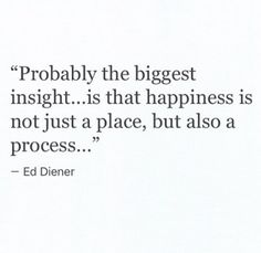 ...Happiness is not just a place, but also a process...