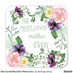 White Square Sticker for the Most Loved Mom Ever. Watercolor Wild Roses Floral Design with Vintage Lettering. Mother Day Gifts, Happy Mothers Day, Cute Typography, Mothering Sunday, Green Garland, Gift Labels, Vintage Lettering, Free Paper, Floral Watercolor