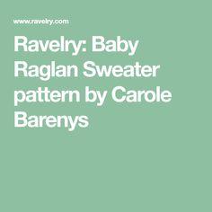 Ravelry: Baby Raglan Sweater pattern by Carole Barenys
