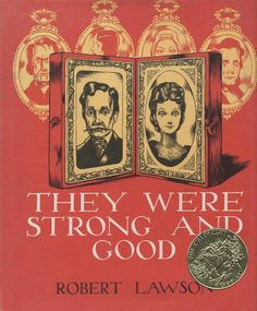 1941 Caldecott Medal Winner: They Were Strong and Good , by Robert Lawson (Viking)