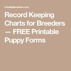 Record Keeping Charts for Breeders — FREE Printable Puppy Forms