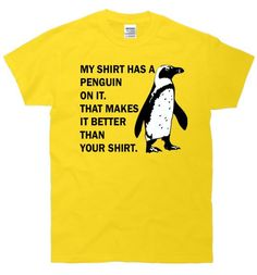 My Shirt Has A Penguin on It Funny Humor TShirt by FastTees, $15.00..... Whoever buys me this shirt will be my bestest friend EVER!!!