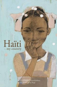 Gallery: The New York Times 10 Best Illustrated Children's Books of 2014 HAITI, MY COUNTRY Poems by Haitian Schoolchildren lllustrated by Roge | Fifth House Publishers