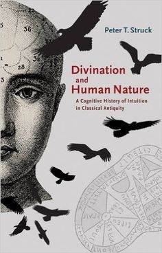 Divination and human nature : a cognitive history of intuition in classical antiquity / Peter T. Struck Publicación Princeton, NJ : Princeton University Press, 2016