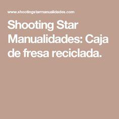 Shooting Star Manualidades: Caja de fresa reciclada.