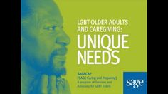 An overview of the unique needs and challenges facing LGBT caregivers, from SAGECAP (SAGE Caring and Preparing), a program of Services & Advocacy for GLBT Elders…