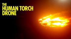 The Human Torch Drone #drones #humantourch #fantasticfour #geek #viral #funny #wtf #marvel