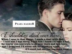 Pearl Harbor - Top Romantic Movie Quote (aka my favorite movie ever) Top Romantic Movies, Romantic Movie Quotes, Favorite Movie Quotes, Famous Movie Quotes, Tv Show Quotes, Quotes By Famous People, Casey Affleck, Pearl Harbor Film, Pearl Harbor Quotes