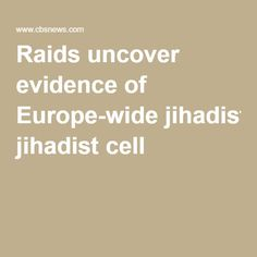 Raids uncover evidence of Europe-wide jihadist cell