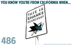 YOU KNOW YOU'RE FROM CALIFORNIA WHEN...I live in San Jose!!! Love the sharks!!