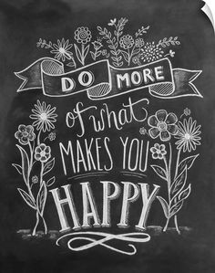 Do More Of What Makes You Happy - Motivational Print - Flower Illustration - Hand Lettering -Chalkboard Art - Chalk Art - 8 x 10 Print Chalkboard Art Quotes, Blackboard Art, Chalkboard Decor, Chalkboard Designs, Chalkboard Art Kitchen, Chalkboard Print, Chalk Quotes, Four Seasons Art, Chalk Wall