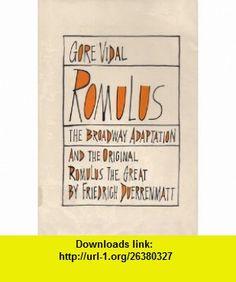 Romulus (9780822209614) from a play by Friedrich D�1/4rrenmatt Gore Vidal, Friedrich Duerrenmatt, Gore Vidal , ISBN-10: 0822209616  , ISBN-13: 978-0822209614 ,  , tutorials , pdf , ebook , torrent , downloads , rapidshare , filesonic , hotfile , megaupload , fileserve