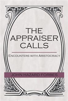 """Read """"The Appraiser Calls Encounters with Aristocracy"""" by John Hazard Forbes available from Rakuten Kobo. When I first began my career [as an art appraiser in the America became enthralled with Upstairs/Downstairs."""