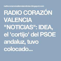 """RADIO CORAZÓN VALENCIA  """"NOTICIAS"""": IDEA, el 'cortijo' del PSOE andaluz, tuvo colocado..."""
