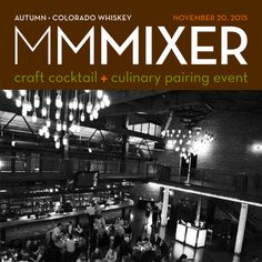 "November 20, 2015 @ Mile High Station - ""MMMixer: craft cocktail + culinary pairing event"""