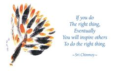 Do the right thing. #innerpeacequotes by Sri Chinmoy